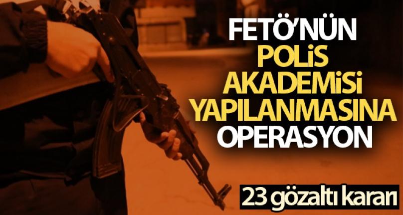 FETÖ'NÜN POLİS AKADEMİSİ YAPILANMASINA OPERASYON: 23 GÖZALTI KARARI