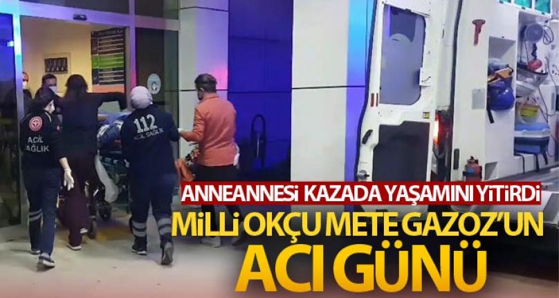 METE GAZOZ'UN ANNEANNESİ KAZADA HAYATINI KAYBETTİ
