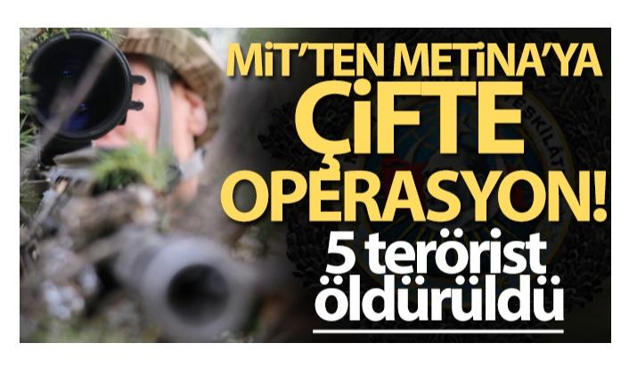 MİT'TEN METİNA'YA ÇİFTE OPERASYON