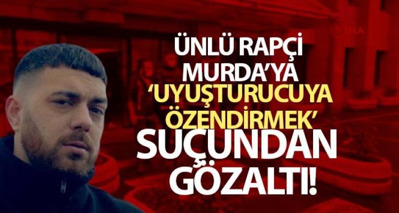 'MURDA' LAKAPLI ŞARKICI 'UYUŞTURUCUYU ÖZENDİRMEK' SUÇUNDAN GÖZALTINA ALINDI