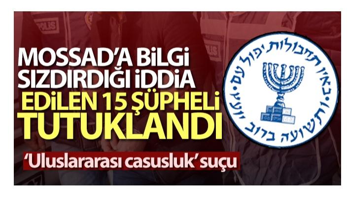 TÜRKİYE'DE MOSSAD'A BİLGİ SIZDIRDIĞI İDDİA EDİLEN 15 ŞÜPHELİ TUTUKLANDI