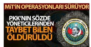 PKK/KCK'NIN SÖZDE YÖNETİCİLERİNDEN TAYBET BİLEN ÖLDÜRÜLDÜ